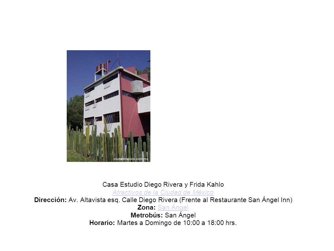 Casa Estudio Diego Rivera y Frida Kahlo Atractivos de la Ciudad de México Dirección: Av. Altavista esq. Calle Diego Rivera (Frente al Restaurante San