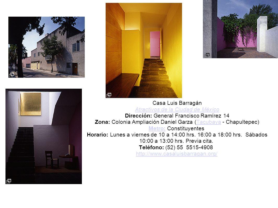 Casa Luis Barragán Atractivos de la Ciudad de México Dirección: General Francisco Ramírez 14 Zona: Colonia Ampliación Daniel Garza (Tacubaya - Chapult