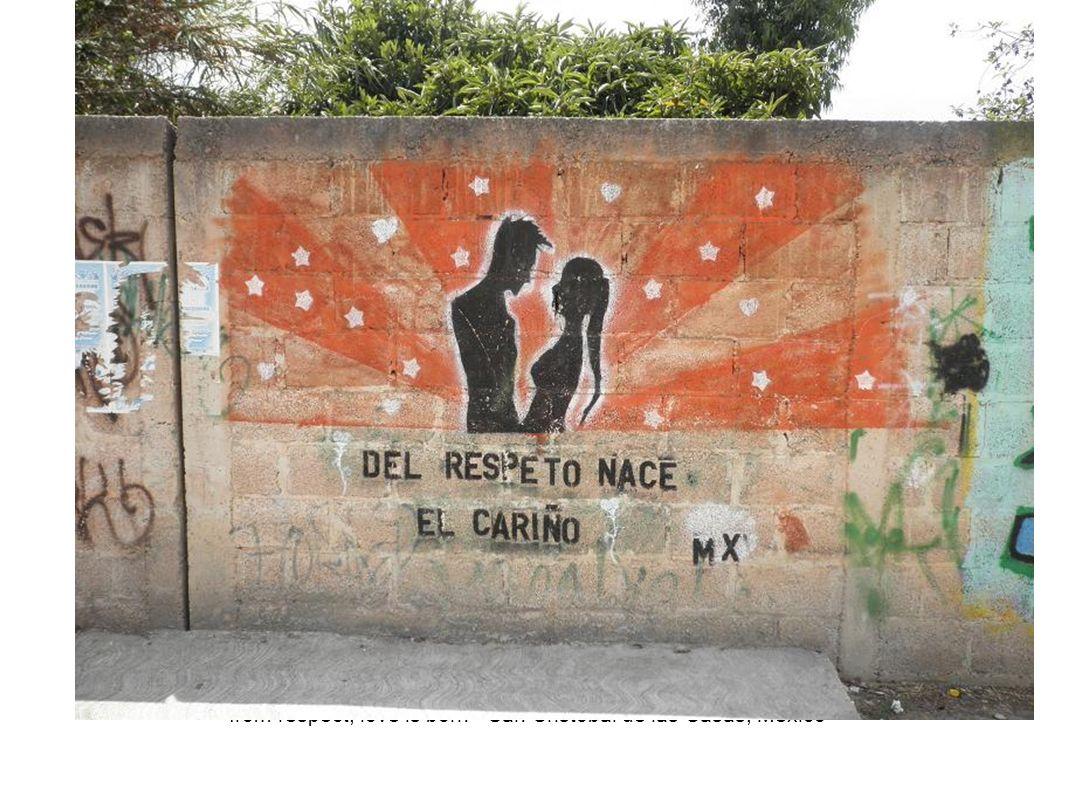 from respect, love is born - San Cristobal de las Casas, Mexico