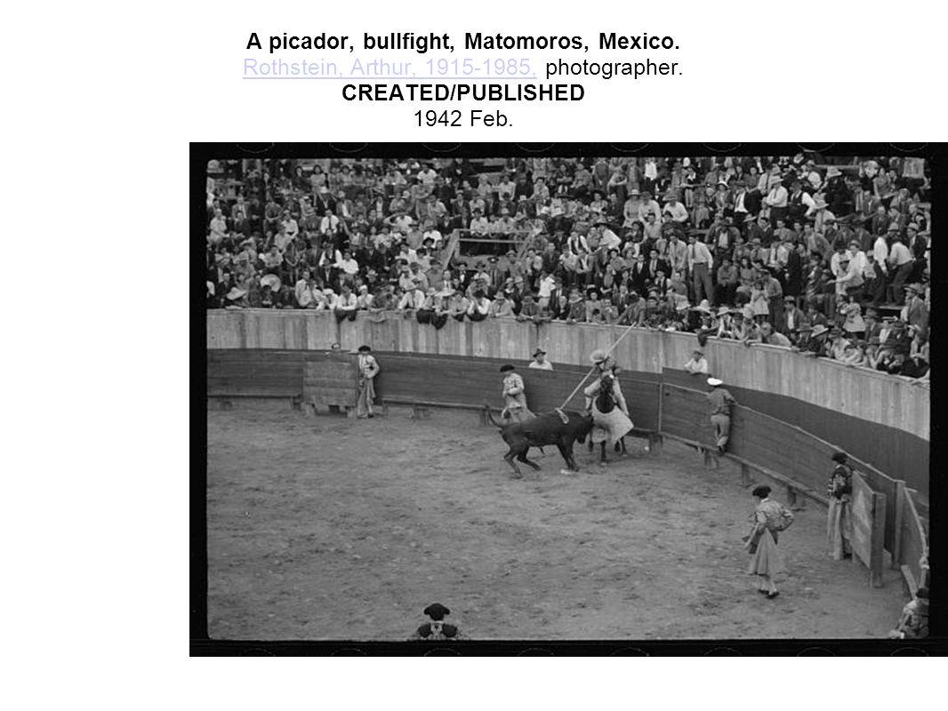 A picador, bullfight, Matomoros, Mexico. Rothstein, Arthur, 1915-1985, photographer. CREATED/PUBLISHED 1942 Feb. Rothstein, Arthur, 1915-1985,