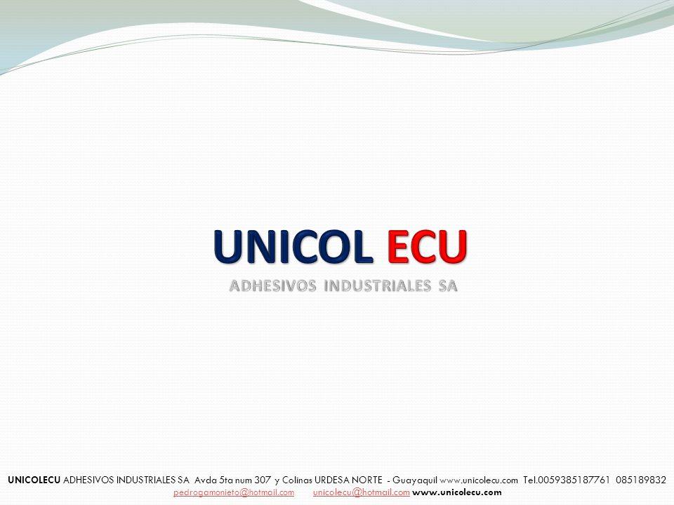 UNICOLECU ADHESIVOS INDUSTRIALES SA Avda 5ta num 307 y Colinas URDESA NORTE - Guayaquil www.unicolecu.com Tel.0059385187761 085189832 pedrogamonieto@h