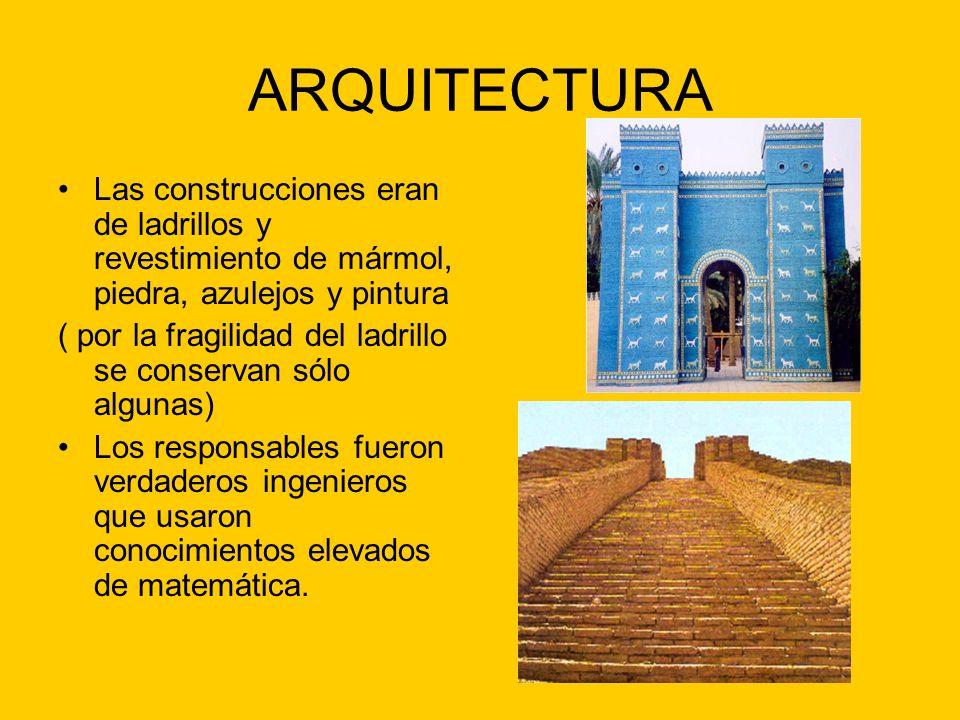 ARQUITECTURA Las construcciones eran de ladrillos y revestimiento de mármol, piedra, azulejos y pintura ( por la fragilidad del ladrillo se conservan sólo algunas) Los responsables fueron verdaderos ingenieros que usaron conocimientos elevados de matemática.
