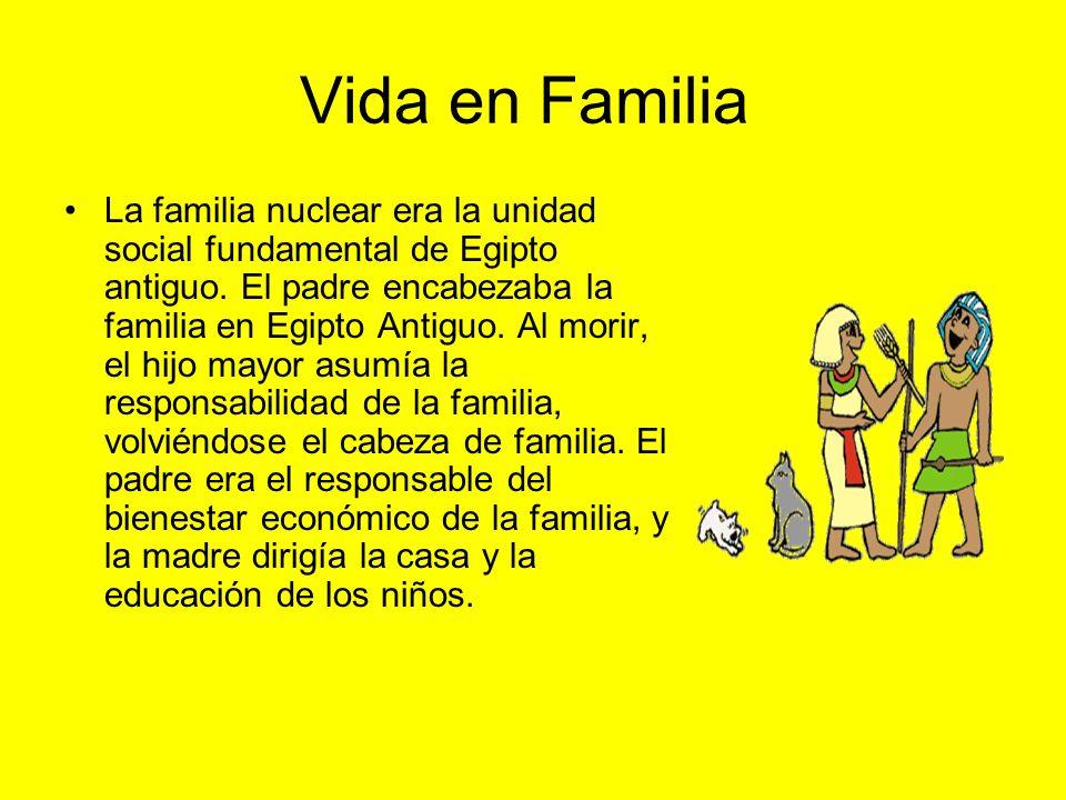 Vida en Familia La familia nuclear era la unidad social fundamental de Egipto antiguo.