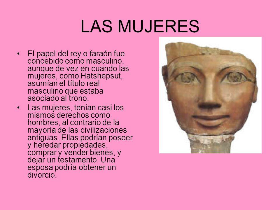 LAS MUJERES El papel del rey o faraón fue concebido como masculino, aunque de vez en cuando las mujeres, como Hatshepsut, asumían el título real masculino que estaba asociado al trono.