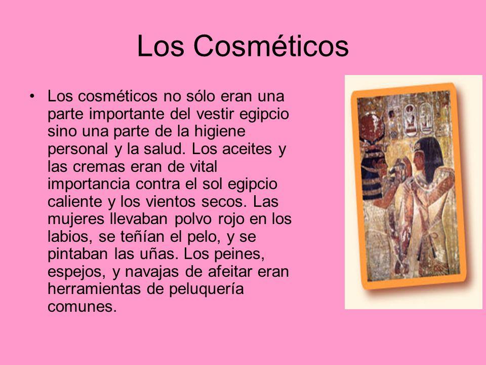 Los Cosméticos Los cosméticos no sólo eran una parte importante del vestir egipcio sino una parte de la higiene personal y la salud.