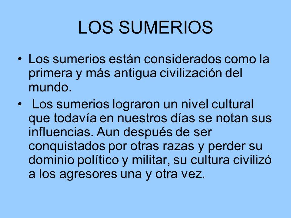 LOS SUMERIOS Los sumerios están considerados como la primera y más antigua civilización del mundo.