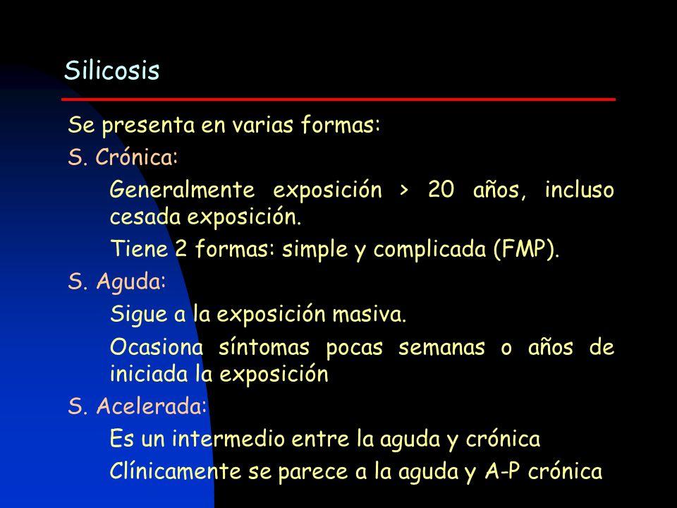 Se presenta en varias formas: S. Crónica: Generalmente exposición > 20 años, incluso cesada exposición. Tiene 2 formas: simple y complicada (FMP). S.