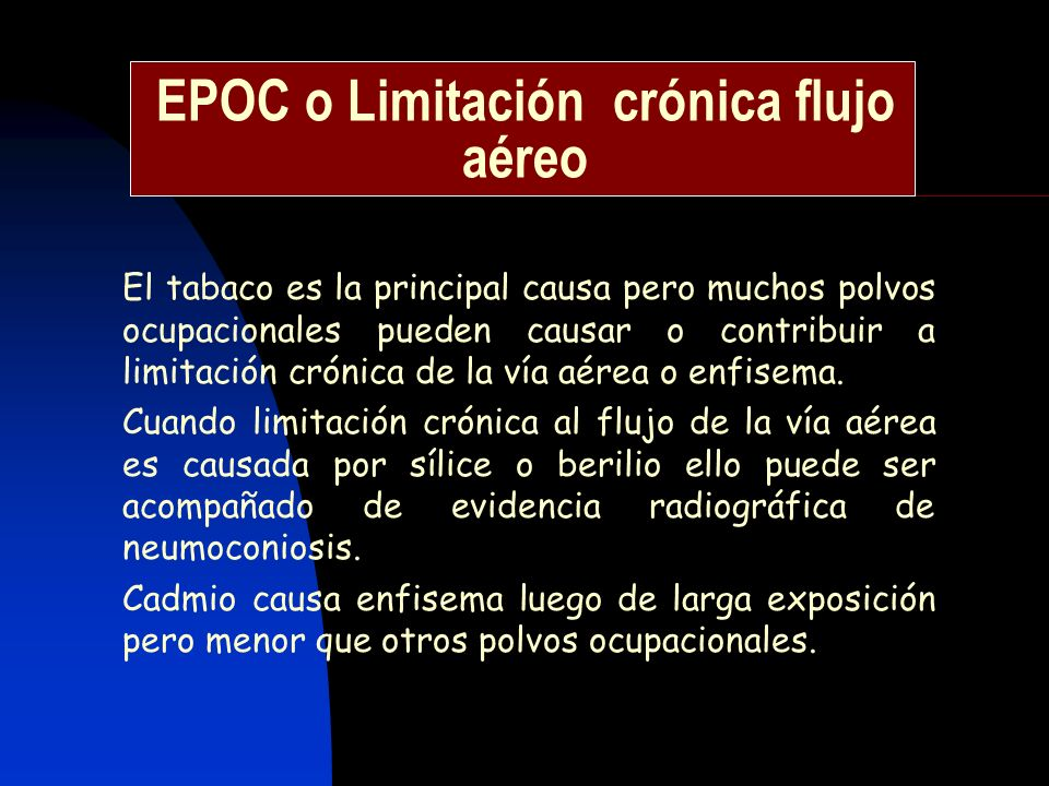 EPOC o Limitación crónica flujo aéreo El tabaco es la principal causa pero muchos polvos ocupacionales pueden causar o contribuir a limitación crónica