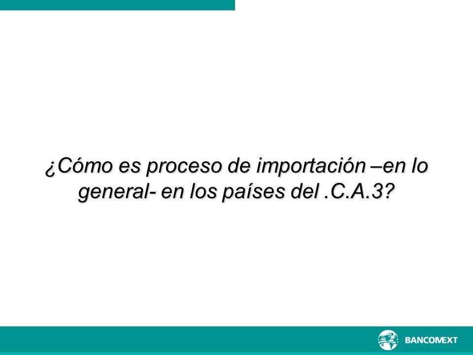 ¿Cómo es proceso de importación –en lo general- en los países del.C.A.3?