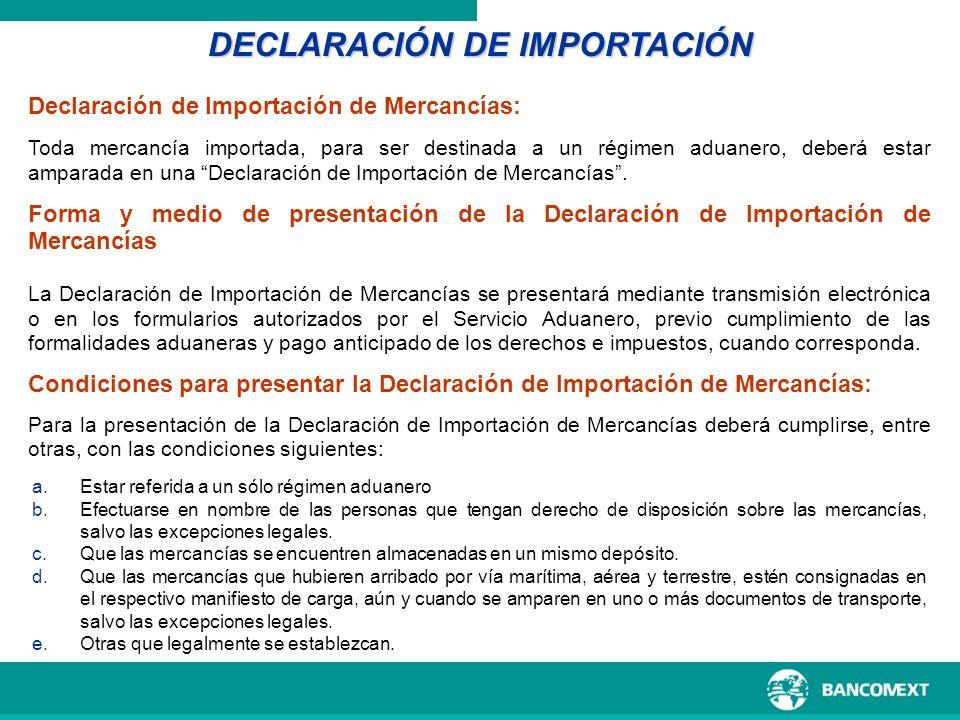 a.Estar referida a un sólo régimen aduanero b.Efectuarse en nombre de las personas que tengan derecho de disposición sobre las mercancías, salvo las e