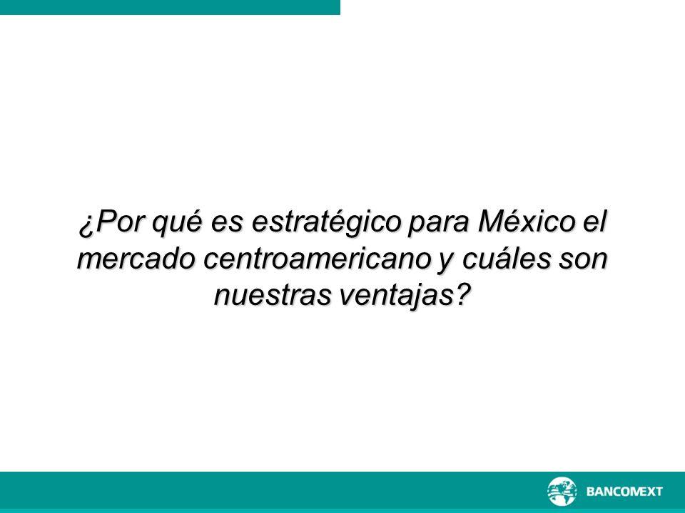 ¿Por qué es estratégico para México el mercado centroamericano y cuáles son nuestras ventajas?