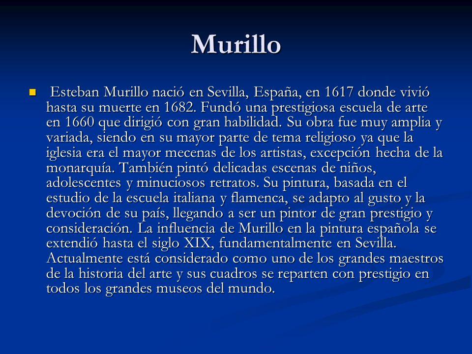Murillo Esteban Murillo nació en Sevilla, España, en 1617 donde vivió hasta su muerte en 1682.