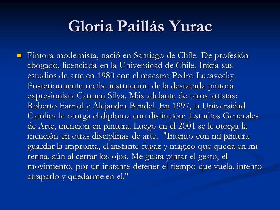 Gloria Paillás Yurac Pintora modernista, nació en Santiago de Chile.