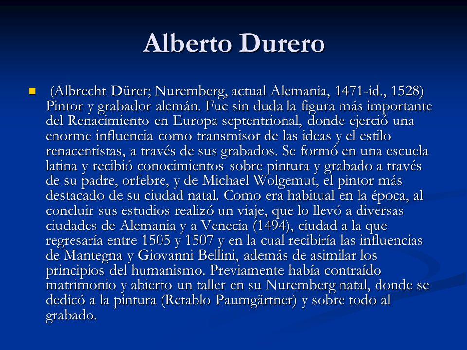 Alberto Durero (Albrecht Dürer; Nuremberg, actual Alemania, 1471-id., 1528) Pintor y grabador alemán.