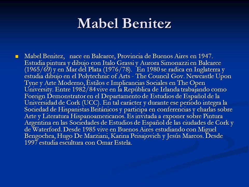 Mabel Benitez Mabel Benitez, nace en Balcarce, Provincia de Buenos Aires en 1947.