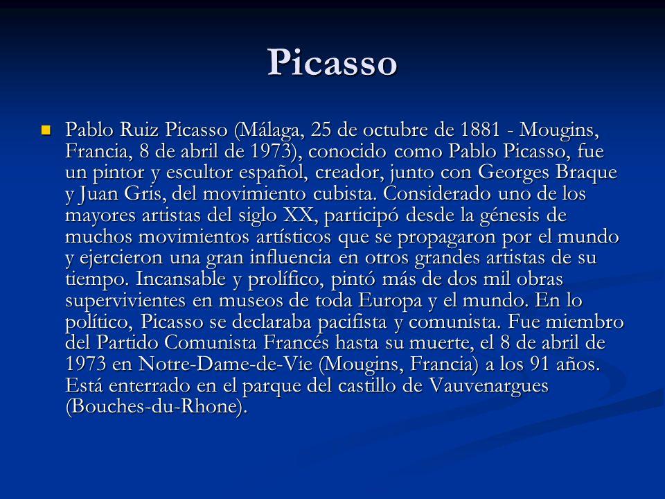 Picasso Pablo Ruiz Picasso (Málaga, 25 de octubre de 1881 - Mougins, Francia, 8 de abril de 1973), conocido como Pablo Picasso, fue un pintor y escultor español, creador, junto con Georges Braque y Juan Gris, del movimiento cubista.