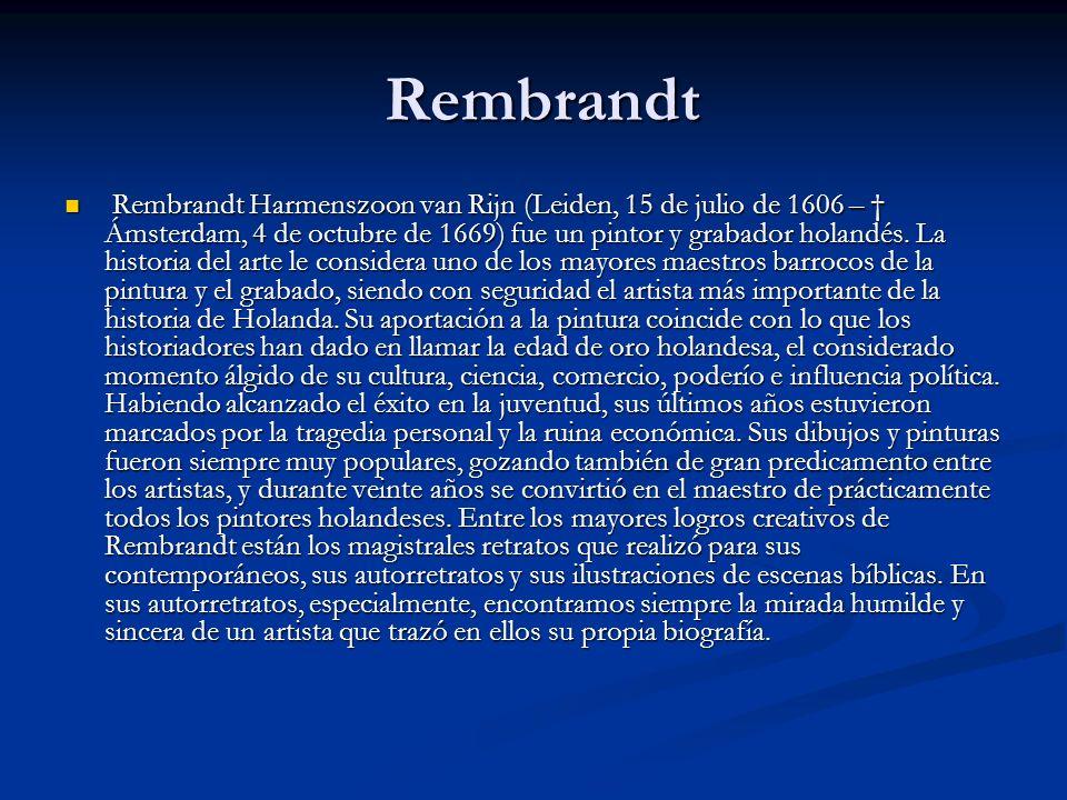 Rembrandt Rembrandt Rembrandt Harmenszoon van Rijn (Leiden, 15 de julio de 1606 – Ámsterdam, 4 de octubre de 1669) fue un pintor y grabador holandés.
