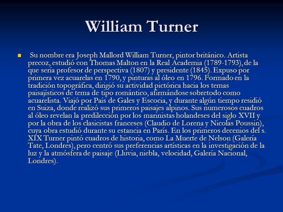William Turner Su nombre era Joseph Mallord William Turner, pintor británico.