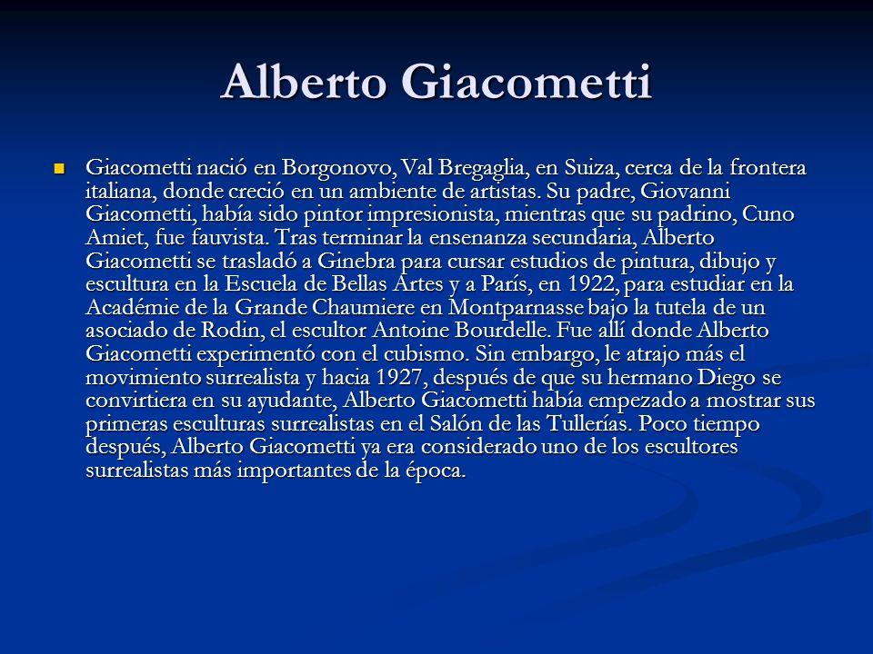 Alberto Giacometti Giacometti nació en Borgonovo, Val Bregaglia, en Suiza, cerca de la frontera italiana, donde creció en un ambiente de artistas.