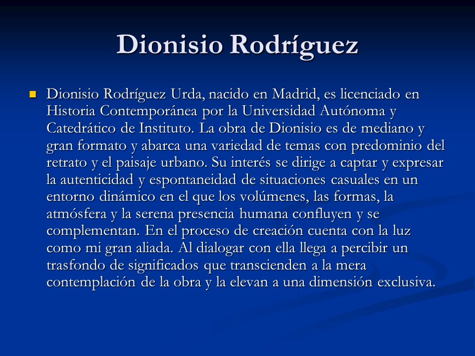 Dionisio Rodríguez Dionisio Rodríguez Urda, nacido en Madrid, es licenciado en Historia Contemporánea por la Universidad Autónoma y Catedrático de Instituto.