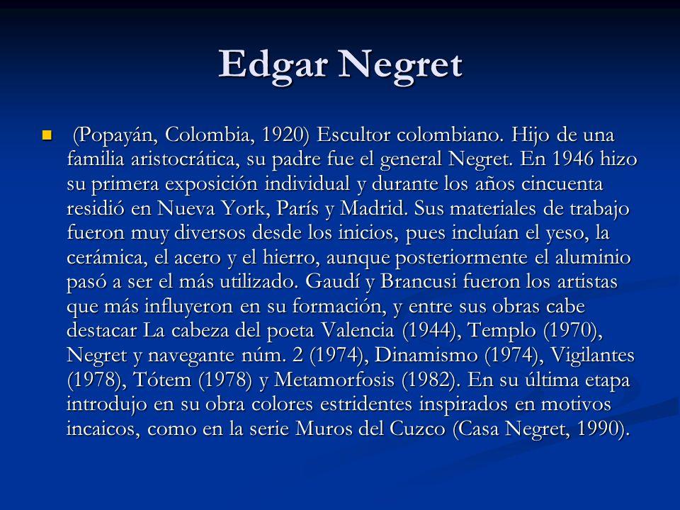 Edgar Negret (Popayán, Colombia, 1920) Escultor colombiano.