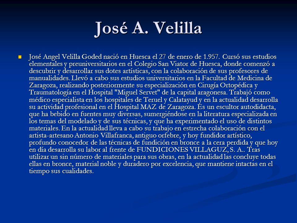 José A. Velilla José Angel Velilla Goded nació en Huesca el 27 de enero de 1.957. Cursó sus estudios elementales y preuniversitarios en el Colegio San