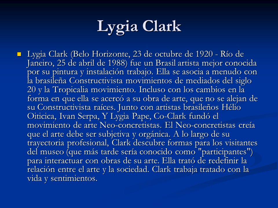 Lygia Clark Lygia Clark (Belo Horizonte, 23 de octubre de 1920 - Río de Janeiro, 25 de abril de 1988) fue un Brasil artista mejor conocida por su pintura y instalación trabajo.