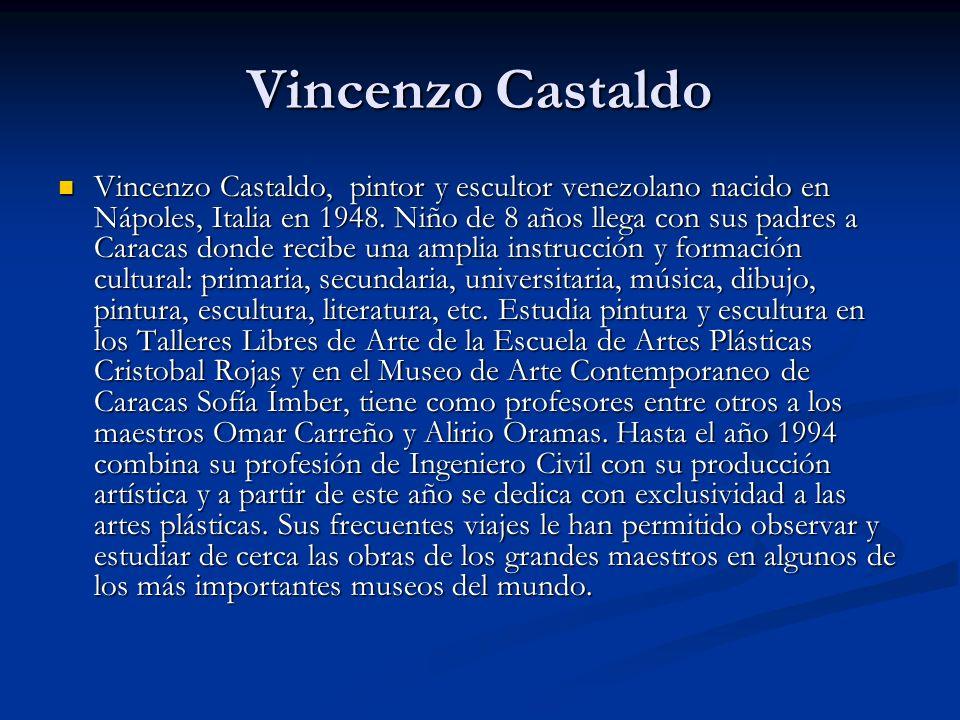 Vincenzo Castaldo Vincenzo Castaldo, pintor y escultor venezolano nacido en Nápoles, Italia en 1948.