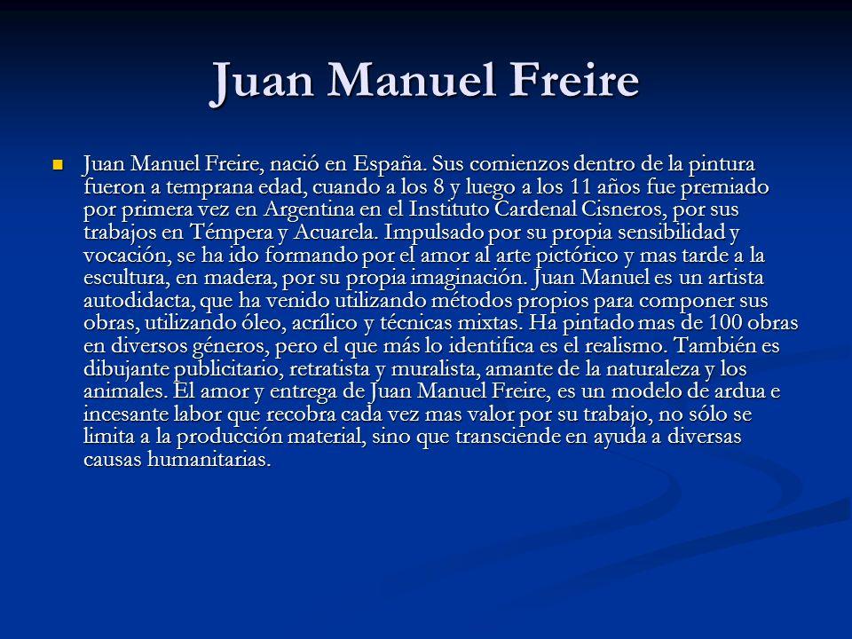 Juan Manuel Freire Juan Manuel Freire, nació en España.