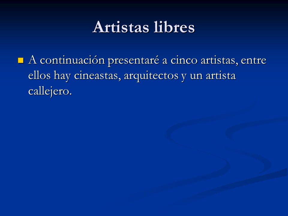 Artistas libres A continuación presentaré a cinco artistas, entre ellos hay cineastas, arquitectos y un artista callejero. A continuación presentaré a