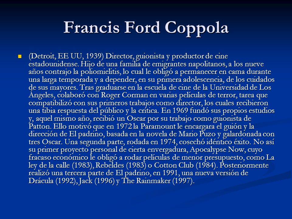 Francis Ford Coppola (Detroit, EE UU, 1939) Director, guionista y productor de cine estadounidense.