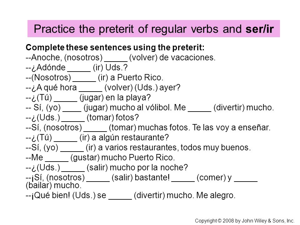 Practice the preterit of regular verbs and ser/ir Copyright © 2008 by John Wiley & Sons, Inc.