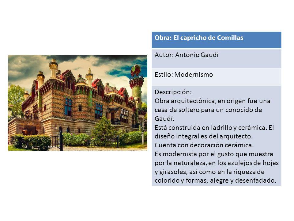 Obra: El capricho de Comillas Autor: Antonio Gaudí Estilo: Modernismo Descripción: Obra arquitectónica, en origen fue una casa de soltero para un conocido de Gaudí.