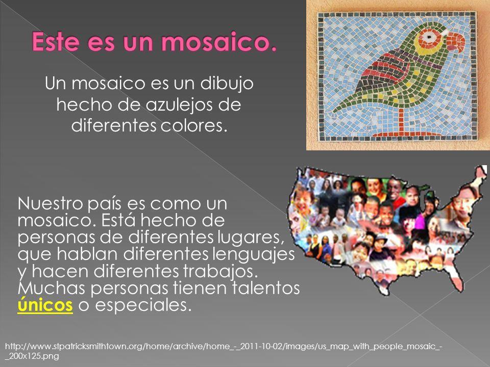Nuestro país es como un mosaico. Está hecho de personas de diferentes lugares, que hablan diferentes lenguajes y hacen diferentes trabajos. Muchas per
