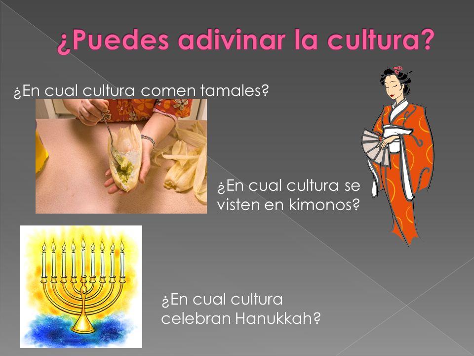 ¿En cual cultura comen tamales? ¿En cual cultura se visten en kimonos? ¿En cual cultura celebran Hanukkah?