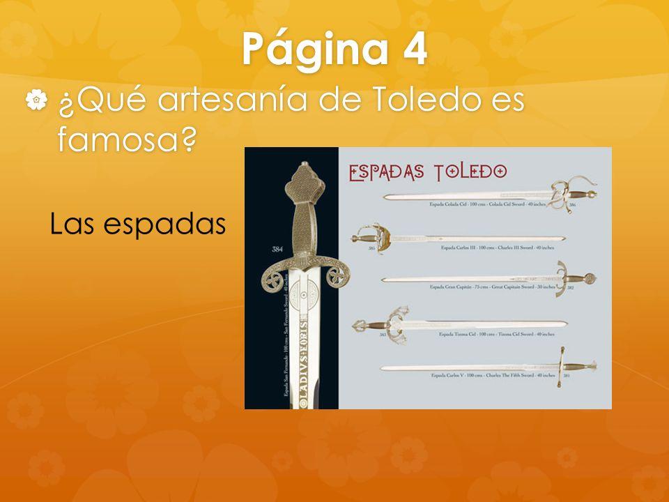 Página 4 ¿Qué artesanía de Toledo es famosa? ¿Qué artesanía de Toledo es famosa? Las espadas