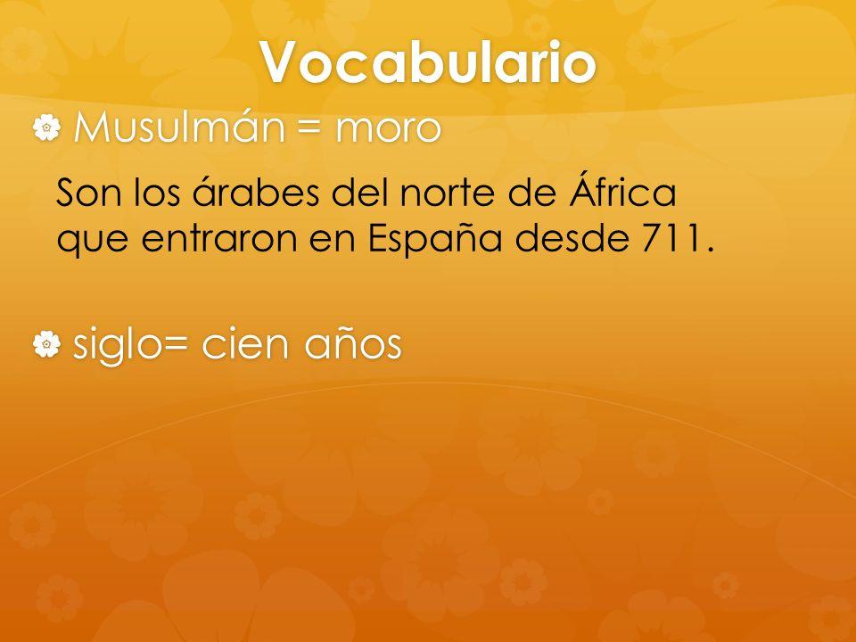 Vocabulario Musulmán = moro Musulmán = moro Son los árabes del norte de África que entraron en España desde 711. siglo= cien años siglo= cien años