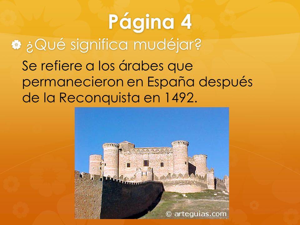 Página 4 ¿Qué significa mudéjar? ¿Qué significa mudéjar? Se refiere a los árabes que permanecieron en España después de la Reconquista en 1492.