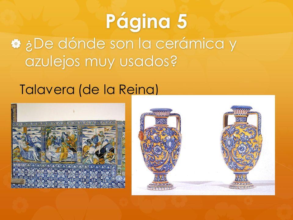 Página 5 ¿De dónde son la cerámica y azulejos muy usados? ¿De dónde son la cerámica y azulejos muy usados? Talavera (de la Reina)