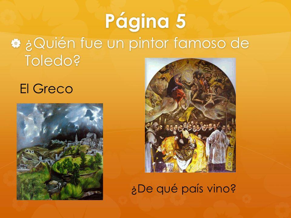 Página 5 ¿Quién fue un pintor famoso de Toledo? ¿Quién fue un pintor famoso de Toledo? El Greco ¿De qué país vino?