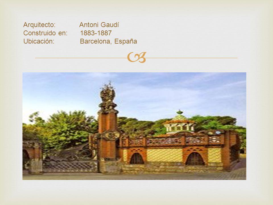 Arquitecto: Antoni Gaudí Construido en: 1883-1887 Ubicación: Barcelona, España