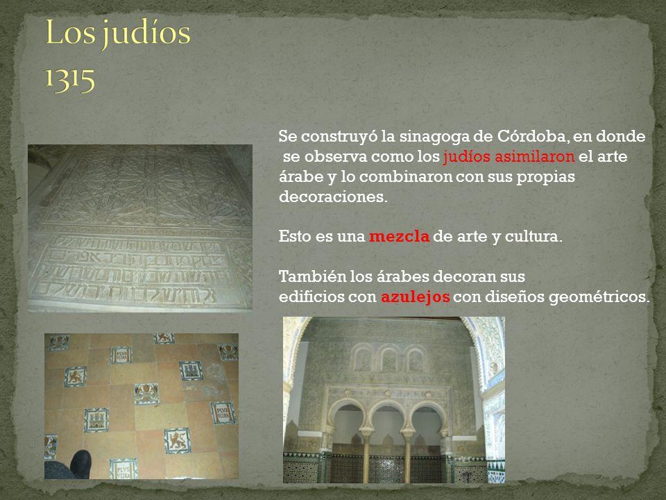 Se construyó la sinagoga de Córdoba, en donde se observa como los judíos asimilaron el arte árabe y lo combinaron con sus propias decoraciones. Esto e