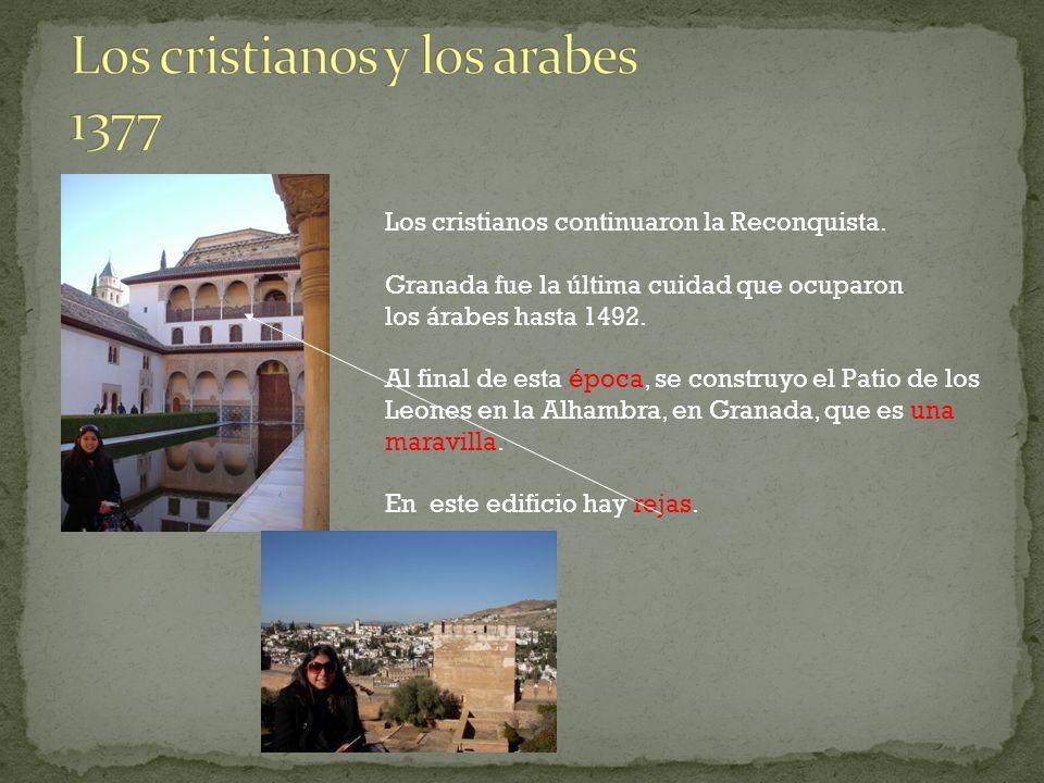 Los cristianos continuaron la Reconquista. Granada fue la última cuidad que ocuparon los árabes hasta 1492. Al final de esta época, se construyo el Pa