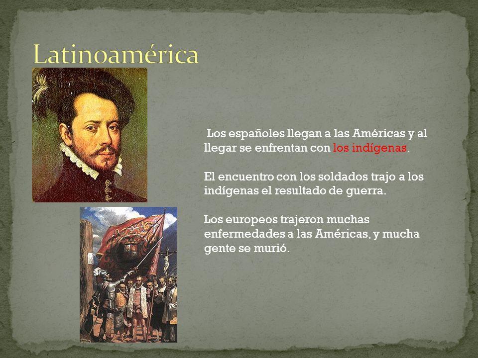 Los españoles llegan a las Américas y al llegar se enfrentan con los indígenas. El encuentro con los soldados trajo a los indígenas el resultado de gu