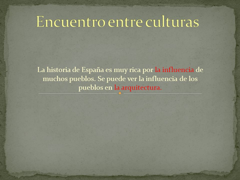 La historia de España es muy rica por la influencia de muchos pueblos. Se puede ver la influencia de los pueblos en la arquitectura.