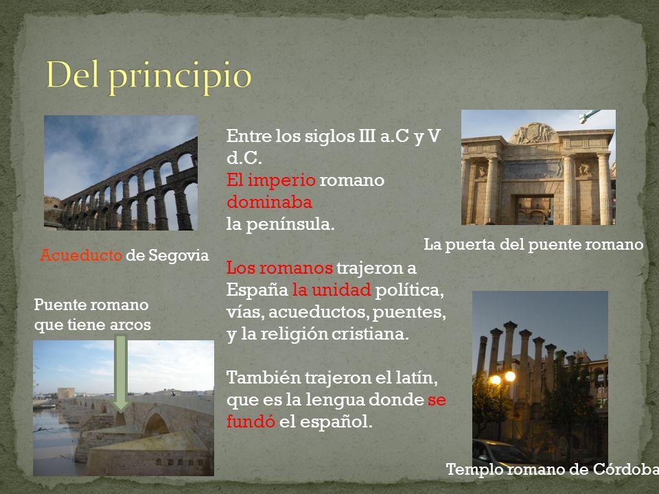 Entre los siglos III a.C y V d.C. El imperio romano dominaba la península. Los romanos trajeron a España la unidad política, vías, acueductos, puentes