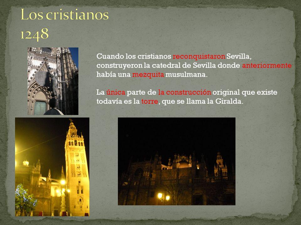 Cuando los cristianos reconquistaron Sevilla, construyeron la catedral de Sevilla donde anteriormente había una mezquita musulmana. La única parte de