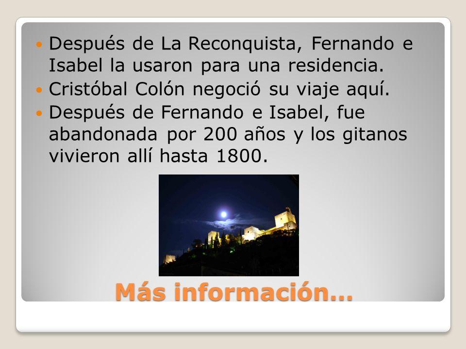 Más información… Después de La Reconquista, Fernando e Isabel la usaron para una residencia.