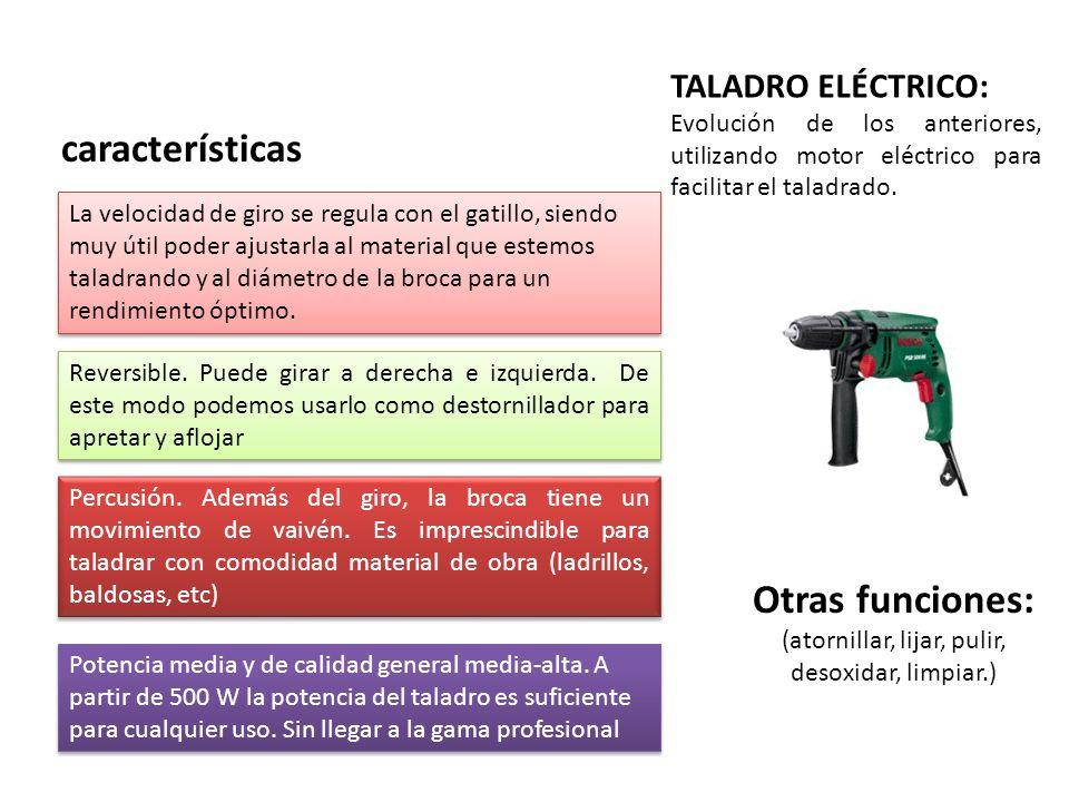 TALADRO ELÉCTRICO: Evolución de los anteriores, utilizando motor eléctrico para facilitar el taladrado. Otras funciones: (atornillar, lijar, pulir, de