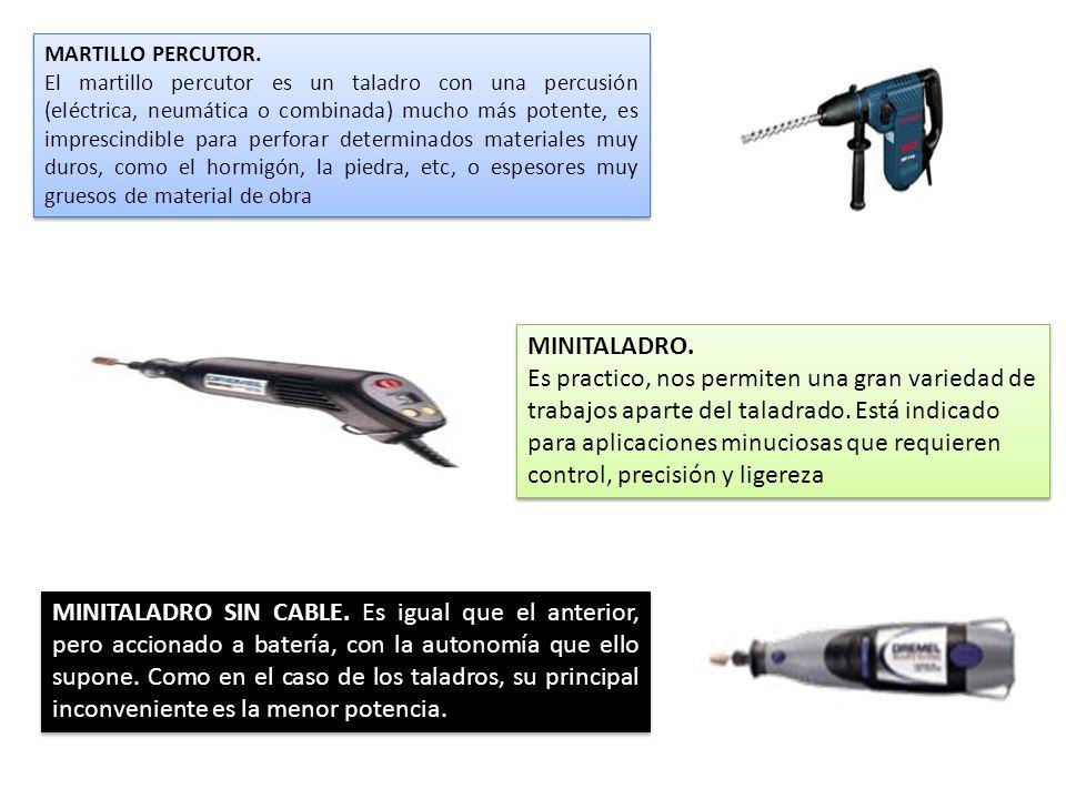 MARTILLO PERCUTOR. El martillo percutor es un taladro con una percusión (eléctrica, neumática o combinada) mucho más potente, es imprescindible para p